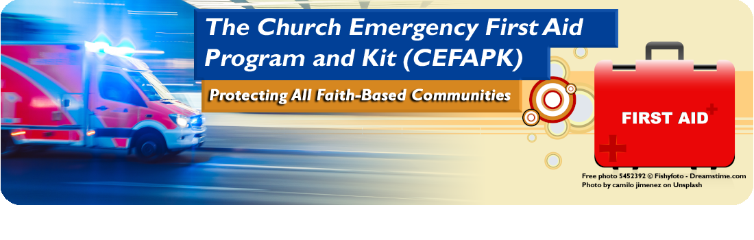 The Church Emergency First Aid Program and Kit (CEFAPK) Protecting All Faith-Based Communities