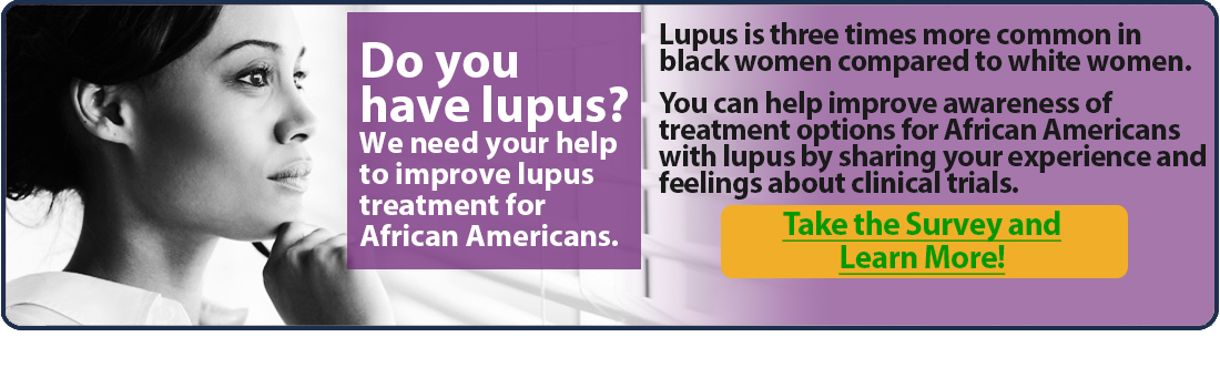 Do You Have Lupus? We need your help to improve lupus treatment for African Americans - Take the survey and learn more!